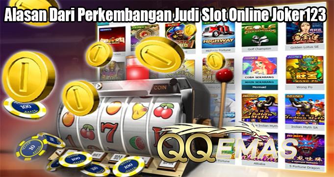 Alasan Dari Perkembangan Judi Slot Online Joker123