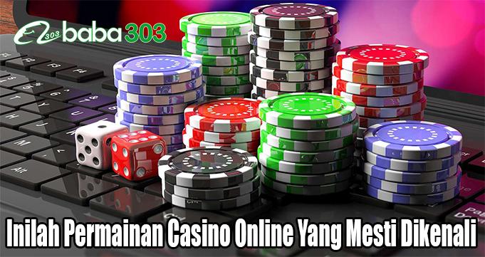 Inilah Permainan Casino Online Yang Mesti Dikenali