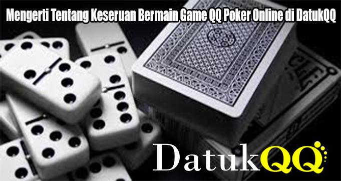 Mengerti Tentang Keseruan Bermain Game QQ Poker Online di DatukQQ