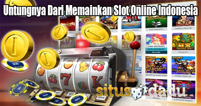 Untungnya Dari Memainkan Slot Online Indonesia